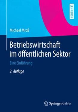 Abbildung von Mroß | Betriebswirtschaft im öffentlichen Sektor | 2., aktualisierte u. überarb. Aufl. 2015 | 2015 | Eine Einführung