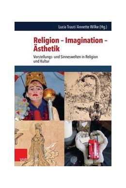 Abbildung von Wilke / Traut   Religion – Imagination – Ästhetik   Aufl.   2014   Vorstellungs- und Sinneswelten...   Band 007