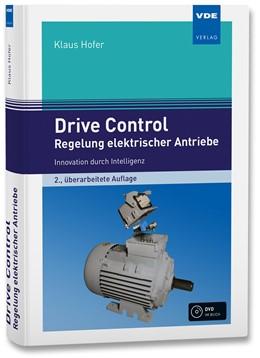Abbildung von Hofer   Drive Control – Regelung elektrischer Antriebe   2., überarbeitete Auflage   2017   Innovation durch Intelligenz