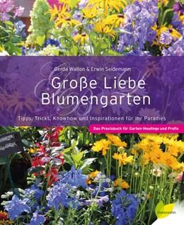 Abbildung von Walton / Seidemann | Große Liebe Blumengarten | 1. Auflage | 2015 | beck-shop.de