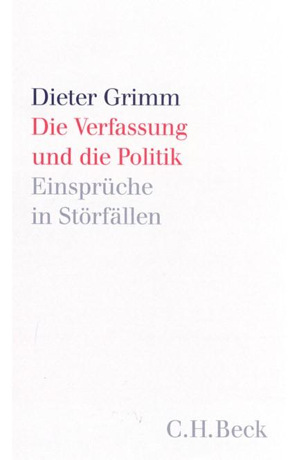 Cover: Dieter Grimm, Die Verfassung und die Politik
