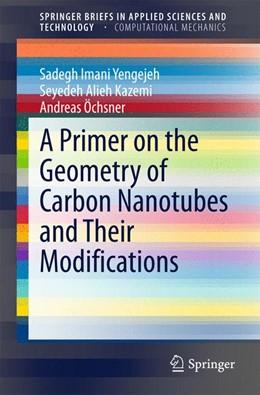 Abbildung von Imani Yengejeh / Kazemi | A Primer on the Geometry of Carbon Nanotubes and Their Modifications | 1. Auflage | 2015 | beck-shop.de
