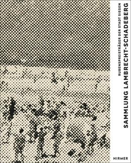 Abbildung von Imorde / Schmidt   Sammlung Lambrecht-Schadeberg / Rubenspreisträger der Stadt Siegen   1. Auflage   2015   beck-shop.de