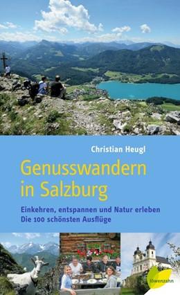 Abbildung von Heugl   Genusswandern in Salzburg.   2. Auflage   2017   Einkehren, entspannen und Natu...
