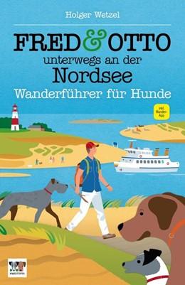 Abbildung von Wetzel | FRED & OTTO unterwegs an der Nordsee | 1. Auflage | 2015 | Wanderführer für Hunde