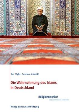 Abbildung von Hafez / Schmidt | Die Wahrnehmung des Islams in Deutschland | 2. Auflage | 2015 | beck-shop.de