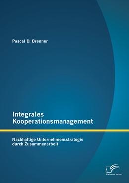 Abbildung von Brenner | Integrales Kooperationsmanagement: Nachhaltige Untermehmensstrategie durch Zusammenarbeit | 1. Auflage | 2014