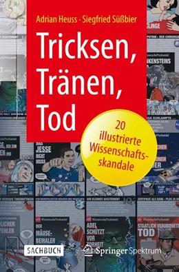 Abbildung von Heuss / Süßbier | Tricksen, Tränen, Tod – 20 illustrierte Wissenschaftsskandale | 2015 | 2015