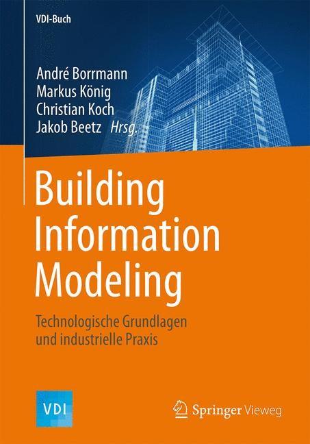 Building Information Modeling | Borrmann / König / Koch / Beetz (Hrsg.), 2015 | Buch (Cover)