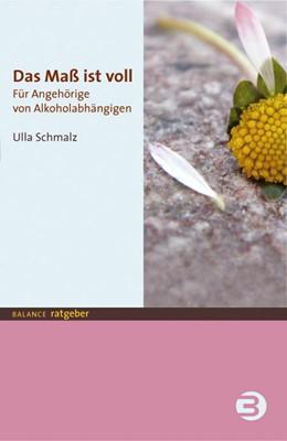 Abbildung von Schmalz   Das Maß ist voll   4. überarbeitete Auflage   2015   Für Angehörige von Alkoholabhä...