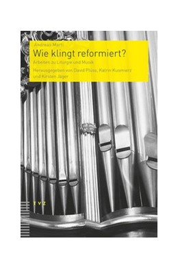 Abbildung von Marti / Jäger / Kusmierz / Plüss | Wie klingt reformiert? | 2014 | Arbeiten zu Liturgie und Musik | 11