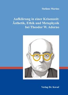Abbildung von Marino | Aufklärung in einer Krisenzeit: Ästhetik, Ethik und Metaphysik bei Theodor W. Adorno | 2015 | 111