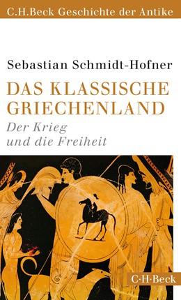 Abbildung von Schmidt-Hofner, Sebastian | Das klassische Griechenland | 2016 | Der Krieg und die Freiheit | 6152