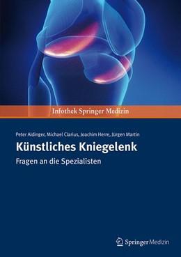 Abbildung von Aldinger / Herre | Künstliches Kniegelenk | 1. Auflage | 2014 | beck-shop.de