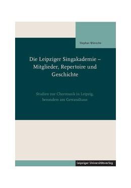 Abbildung von Wünsche   Die Leipziger Singakademie – Mitglieder, Repertoire und Geschichte   2014   Studien zur Chormusik in Leipz...