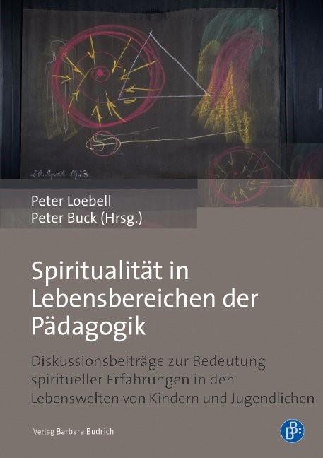 Spiritualität in Lebensbereichen der Pädagogik | Loebell / Buck, 2015 | Buch (Cover)