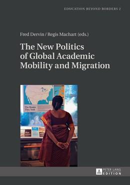 Abbildung von Machart / Dervin | The New Politics of Global Academic Mobility and Migration | 1. Auflage | 2014 | 2 | beck-shop.de