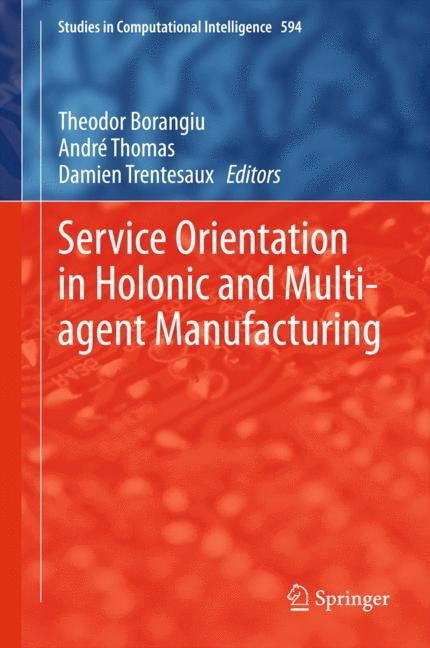 Service Orientation in Holonic and Multi-agent Manufacturing | Borangiu / Thomas / Trentesaux | 2015, 2015 | Buch (Cover)