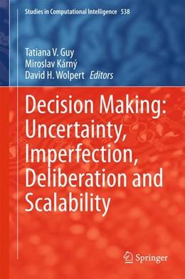 Abbildung von Guy / Kárný | Decision Making: Uncertainty, Imperfection, Deliberation and Scalability | 1. Auflage | 2015 | 538 | beck-shop.de
