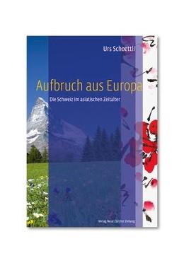 Abbildung von Schoettli   Aufbruch aus Europa   2015   Die Schweiz im asiatischen Zei...