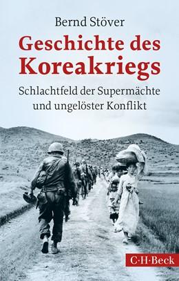 Abbildung von Stöver, Bernd | Geschichte des Koreakriegs | 3. Auflage | 2015 | 6094 | beck-shop.de