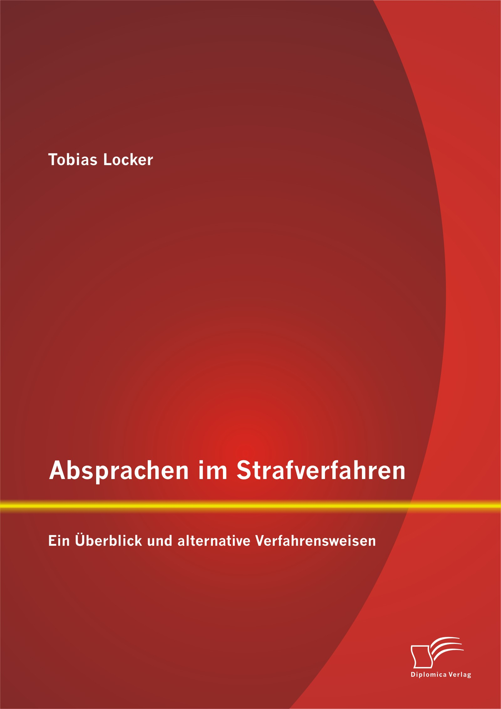 Absprachen im Strafverfahren: Ein Überblick und alternative Verfahrensweisen   Locker   Erstauflage, 2015   Buch (Cover)