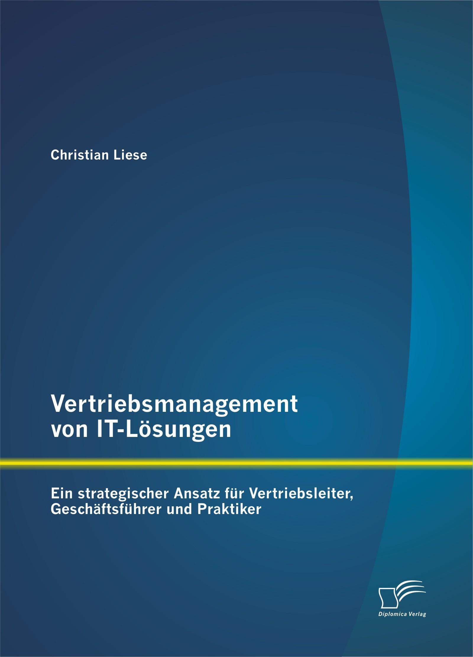 Abbildung von Liese | Vertriebsmanagement von IT-Lösungen: Ein strategischer Ansatz für Vertriebsleiter, Geschäftsführer und Praktiker | Erstauflage | 2015