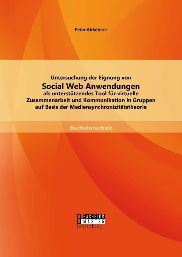Abbildung von Abfalterer | Untersuchung der Eignung von Social Web Anwendungen als unterstützendes Tool für virtuelle Zusammenarbeit und Kommunikation in Gruppen auf Basis der Mediensynchronizitätstheorie | Erstauflage | 2015