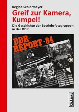 Abbildung von Schiermeyer | Greif zur Kamera, Kumpel! | 2015 | Die Geschichte der Betriebsfot...