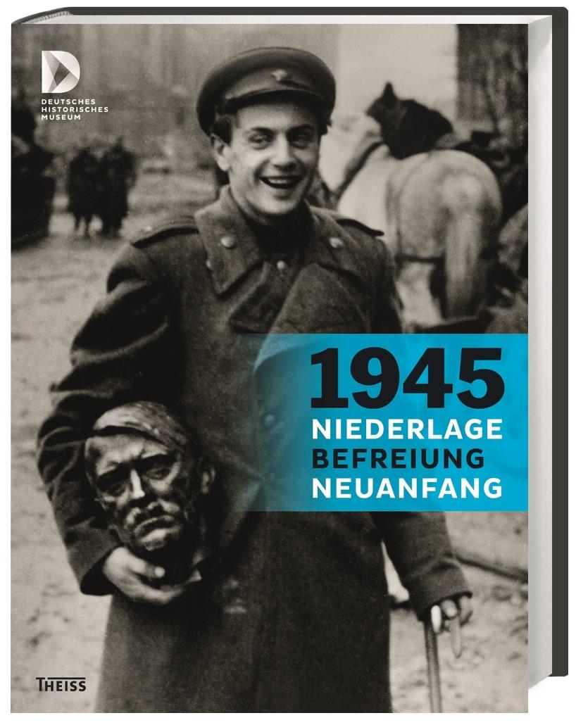 1945 – Niederlage. Befreiung. Neuanfang, 2015 | Buch (Cover)