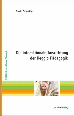 Abbildung von Schreiber | Die interaktionale Ausrichtung der Reggio-Pädagogik | 2015 | Ein Beitrag zur Umsetzung früh... | 2