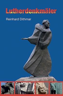 Abbildung von Dithmar   Lutherdenkmäler   1. Auflage   2014   beck-shop.de