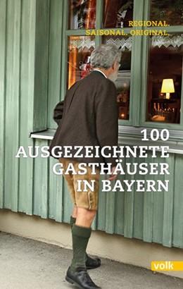 Abbildung von 100 ausgezeichnete Gasthäuser in Bayern | 2015 | Regional. Saisonal. Original.