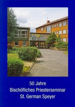 Abbildung von 50 Jahre Bischöfliches Priesterseminar St. German Speyer | 2007