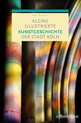 Abbildung von Mainzer | Kleine illustrierte Kunstgeschichte der Stadt Köln | 1. Auflage | 2015 | beck-shop.de