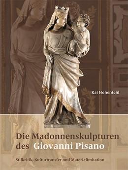 Abbildung von Hohenfeld   Die Madonnenskulpturen des Giovanni Pisano   2014   Stilkritik, Kulturtransfer und...