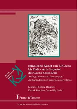 Abbildung von Scholz-Hänsel / Sánchez Cano | Spanische Kunst von El Greco bis Dalí / Arte Español del Greco hasta Dalí | 2014 | Ambiguitäten statt Stereotype ...