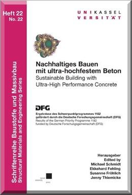 Abbildung von Schmidt / Fehling / Fröhlich | Nachhaltiges Bauen mit Ultrahochfestem Beton | 2014 | Ergebnisse des Schwerpunktprog...