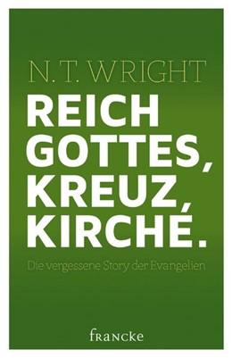 Abbildung von Wright | Reich Gottes, Kreuz, Kirche. | 2015 | Die vergessene Stroy der Evang...
