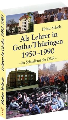 Abbildung von Scholz | Als Lehrer in Gotha/Thüringen 1950-1990 | 3., bearbeitete Auflage | 2015 | Im Schuldienst der DDR