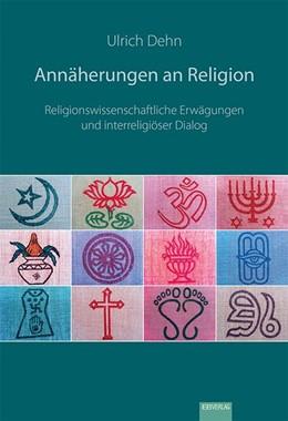Abbildung von Dehn   Annäherungen an Religion   1. Auflage   2014   beck-shop.de