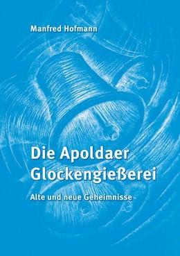Abbildung von Hofmann   Die Apoldaer Glockengießerei   2014   Alte und neue Geheimnisse