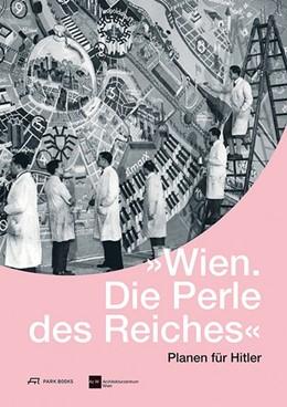 Abbildung von Wien. Die Perle des Reiches | 2015 | Planen für Hitler
