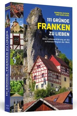 Abbildung von Dicker / Kurz | 111 Gründe, Franken zu lieben | 2015 | Eine Liebeserklärung an die sc...