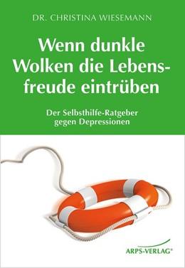 Abbildung von Wiesemann / Arps | Wenn dunkle Wolken die Lebensfreude eintrüben | 2015 | Der Selbsthilfe-Ratgeber gegen...