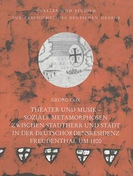 Abbildung von Cox | Theater und Musik Soziale Metamorphosen zwischen Stadtherr und Stadt in der Deutschordensresidenz Freudenthal um 1800 | 1. Auflage | 2014 | beck-shop.de