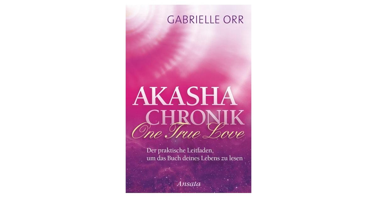 akasha chronik one true love der praktische leitfaden um das buch deines lebens zu lesen