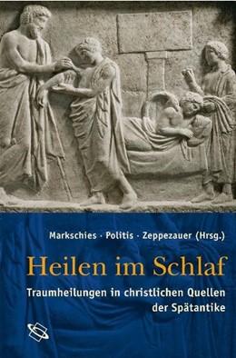 Abbildung von Markschies / Politis / Zeppezauer | Heilen im Schlaf | 2021 | Traumheilungen in christlichen...