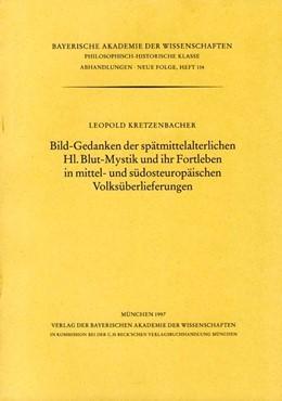 Abbildung von Kretzenbacher, Leopold | Bild-Gedanken der spätmittelalterlichen Hl.Blut-Mystik und ihr Fortleben in mittel- und südosteuropäischen Volksüberlieferungen | 1997 | Heft 114