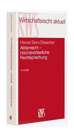 Abbildung von Henze / Born / Drescher | Aktienrecht | 6., neu bearbeitete Auflage | 2015 | Höchstrichterliche Rechtsprech...